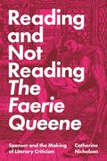 "Reading and Not Reading ""The Faerie Queene"""